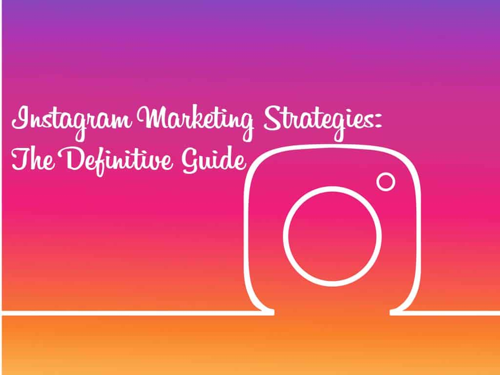 Instagram Marketing strategies: The Definitive guide