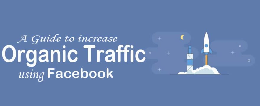 Complete Guide to Increase Your Organic Facebook Traffic
