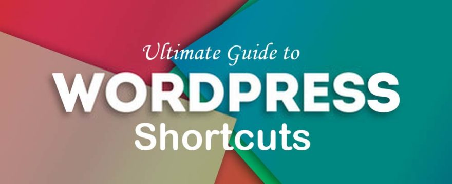An Ultimate Guide to WordPress Shortcuts